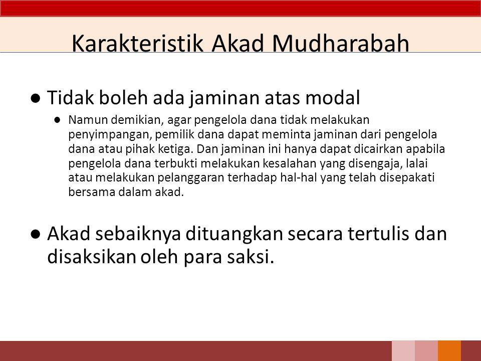Karakteristik Akad Mudharabah ● Tidak boleh ada jaminan atas modal ● Namun demikian, agar pengelola dana tidak melakukan penyimpangan, pemilik dana da