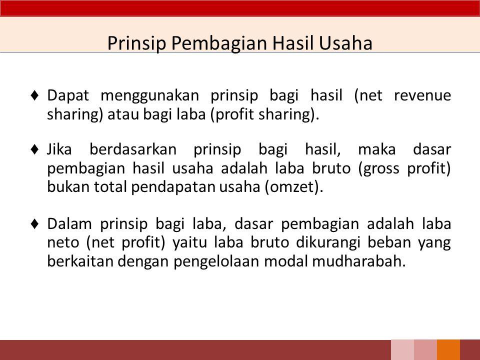 Prinsip Pembagian Hasil Usaha ♦ Dapat menggunakan prinsip bagi hasil (net revenue sharing) atau bagi laba (profit sharing). ♦ Jika berdasarkan prinsip