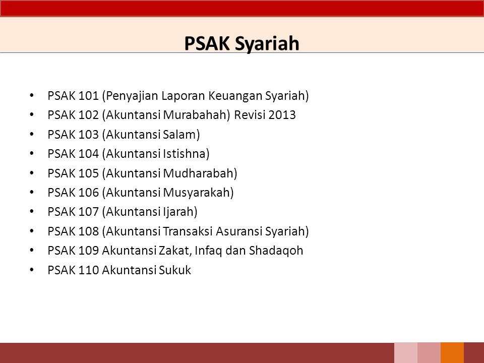PSAK Syariah PSAK 101 (Penyajian Laporan Keuangan Syariah) PSAK 102 (Akuntansi Murabahah) Revisi 2013 PSAK 103 (Akuntansi Salam) PSAK 104 (Akuntansi I