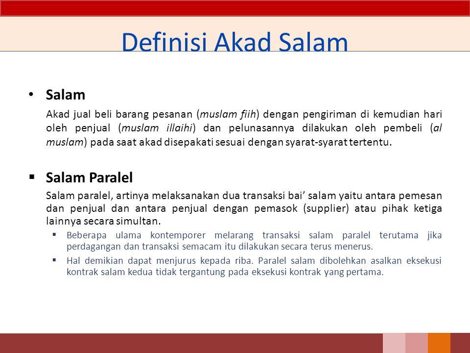 Definisi Akad Salam Salam Akad jual beli barang pesanan (muslam fiih) dengan pengiriman di kemudian hari oleh penjual (muslam illaihi) dan pelunasanny