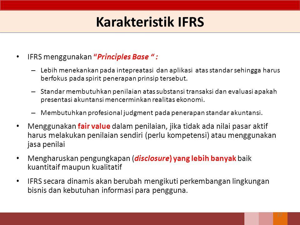 """Karakteristik IFRS IFRS menggunakan """"Principles Base """" : – Lebih menekankan pada intepreatasi dan aplikasi atas standar sehingga harus berfokus pada s"""