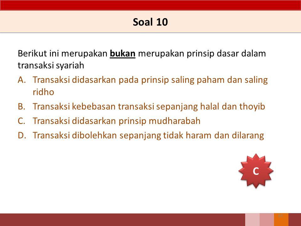 Soal 10 Berikut ini merupakan bukan merupakan prinsip dasar dalam transaksi syariah A.Transaksi didasarkan pada prinsip saling paham dan saling ridho