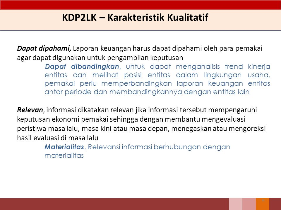 9 KDP2LK – Karakteristik Kualitatif Dapat dipahami, Laporan keuangan harus dapat dipahami oleh para pemakai agar dapat digunakan untuk pengambilan kep