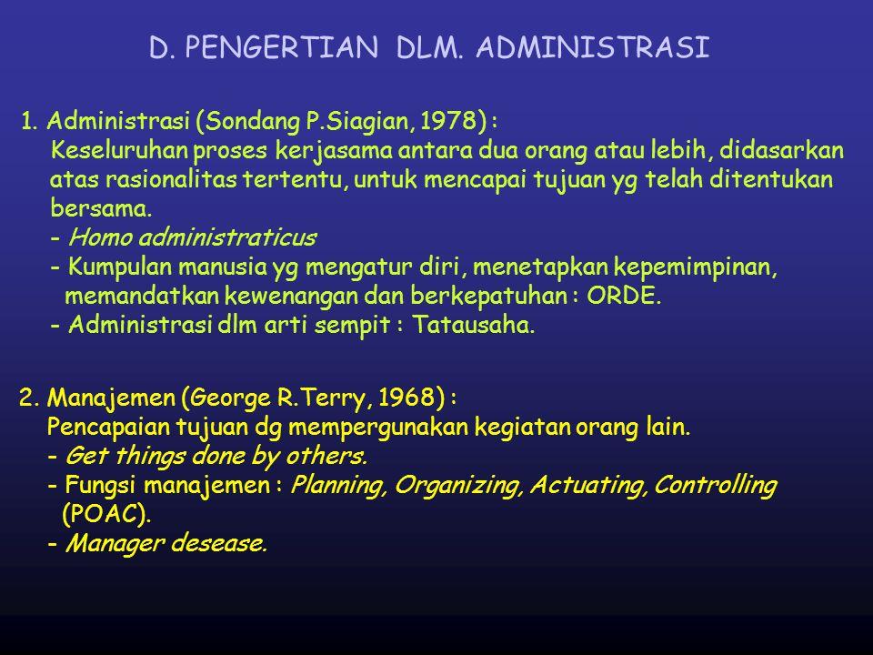 D. PENGERTIAN DLM. ADMINISTRASI 1. Administrasi (Sondang P.Siagian, 1978) : Keseluruhan proses kerjasama antara dua orang atau lebih, didasarkan atas
