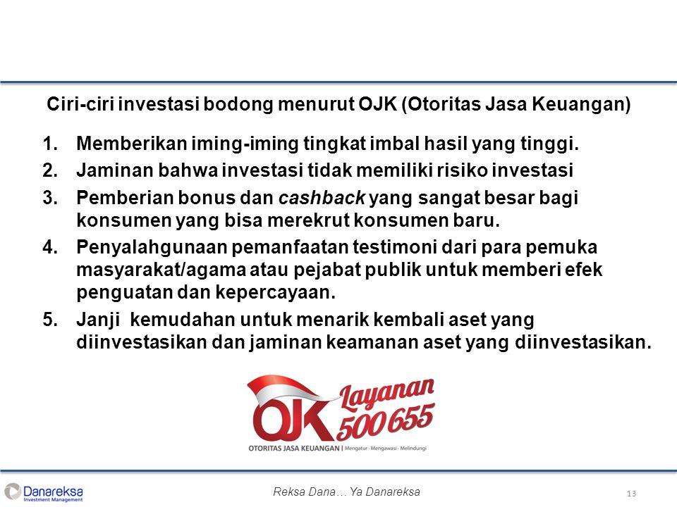 13 Ciri-ciri investasi bodong menurut OJK (Otoritas Jasa Keuangan) 1.Memberikan iming-iming tingkat imbal hasil yang tinggi. 2.Jaminan bahwa investasi