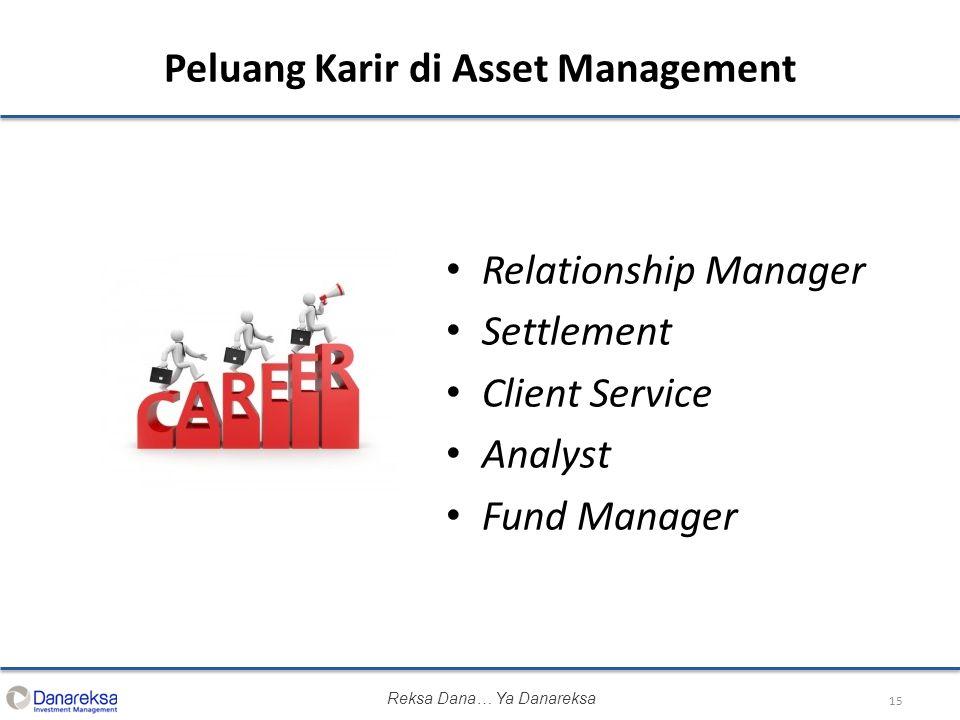 Relationship Manager Settlement Client Service Analyst Fund Manager 15 Peluang Karir di Asset Management Reksa Dana… Ya Danareksa