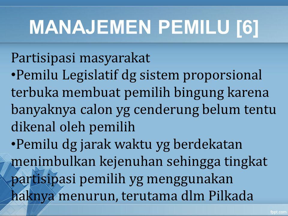 MANAJEMEN PEMILU [6] Partisipasi masyarakat Pemilu Legislatif dg sistem proporsional terbuka membuat pemilih bingung karena banyaknya calon yg cenderu