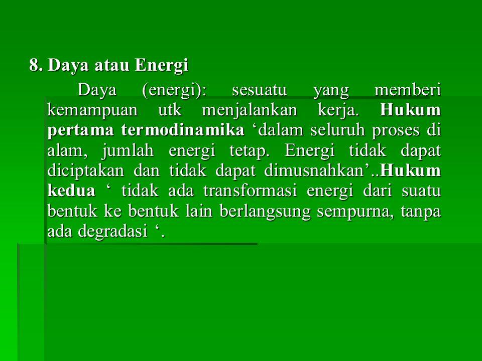 8.Daya atau Energi Daya (energi): sesuatu yang memberi kemampuan utk menjalankan kerja.