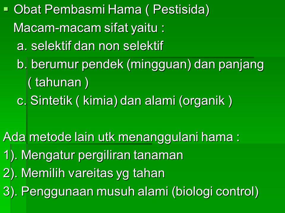  Obat Pembasmi Hama ( Pestisida) Macam-macam sifat yaitu : Macam-macam sifat yaitu : a.