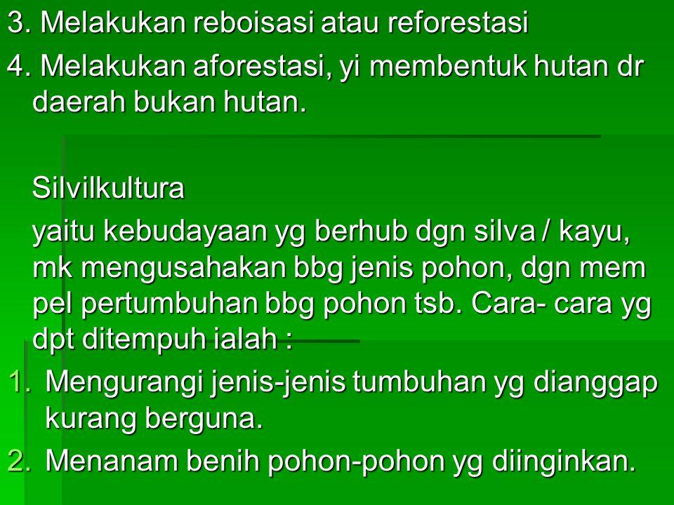 3.Melakukan reboisasi atau reforestasi 4.