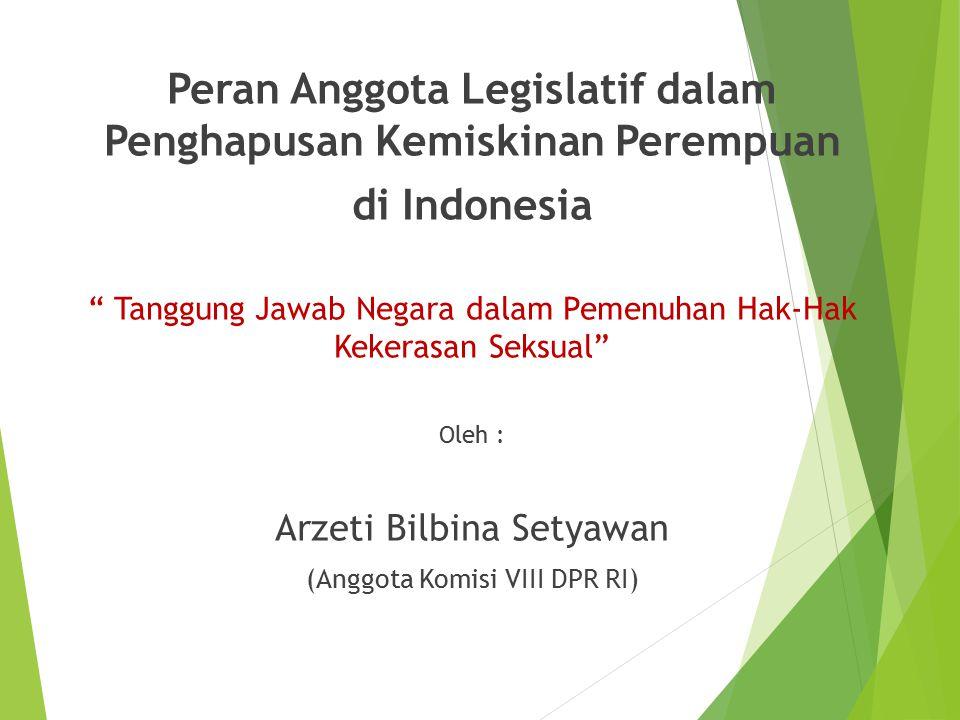 """Peran Anggota Legislatif dalam Penghapusan Kemiskinan Perempuan di Indonesia """" Tanggung Jawab Negara dalam Pemenuhan Hak-Hak Kekerasan Seksual"""" Oleh :"""