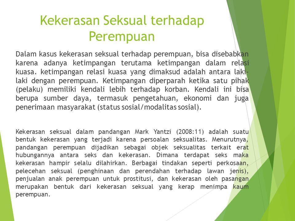 Kekerasan Seksual terhadap Perempuan Dalam kasus kekerasan seksual terhadap perempuan, bisa disebabkan karena adanya ketimpangan terutama ketimpangan