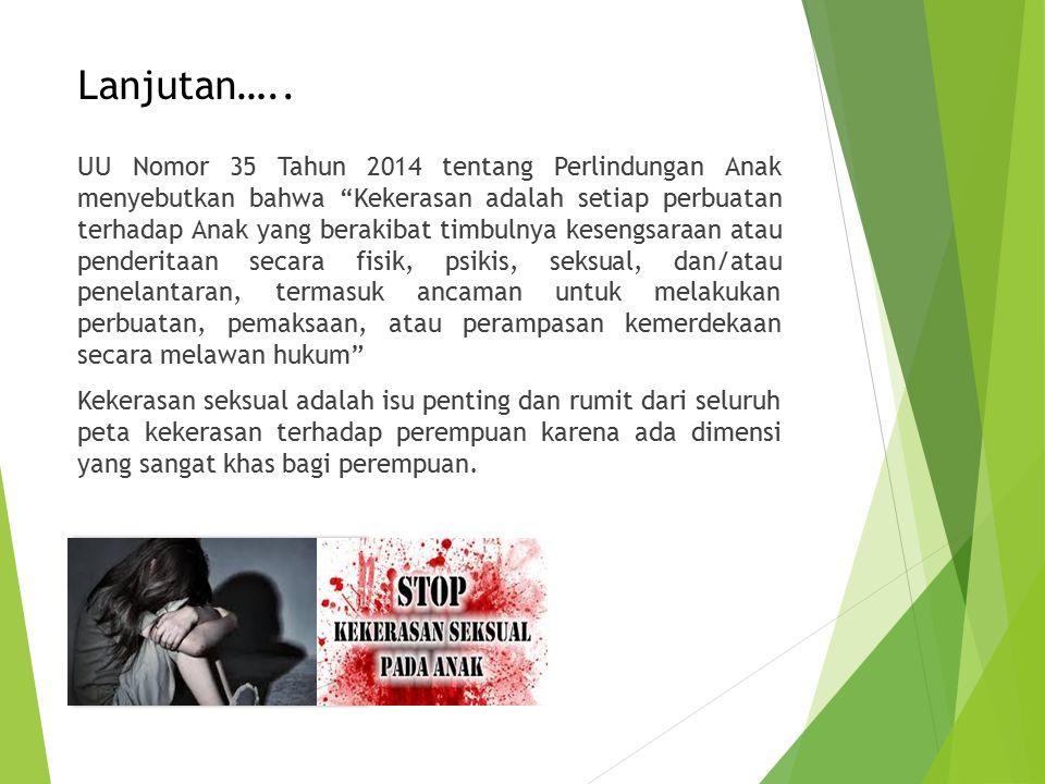 """Lanjutan….. UU Nomor 35 Tahun 2014 tentang Perlindungan Anak menyebutkan bahwa """"Kekerasan adalah setiap perbuatan terhadap Anak yang berakibat timbuln"""