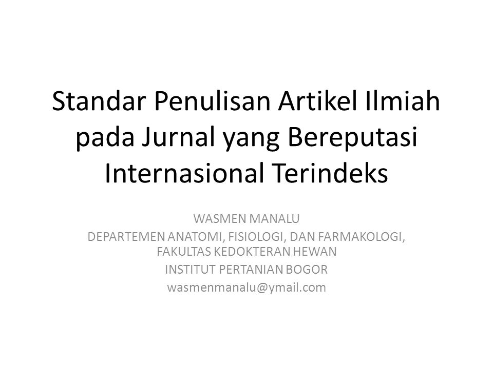 PENULISAN BADAN ARTIKEL ABSTRACT DAN KEYWORDS INTRODUCTION MATERIAL AND METHODS RESULTS AND DISCUSSION ATAU RESULTS TERPISAH DARI DISCUSSION ACKNOWLEDGEMENT REFERENCE LIST TABLES FIGURE LEGENDS FIGURES
