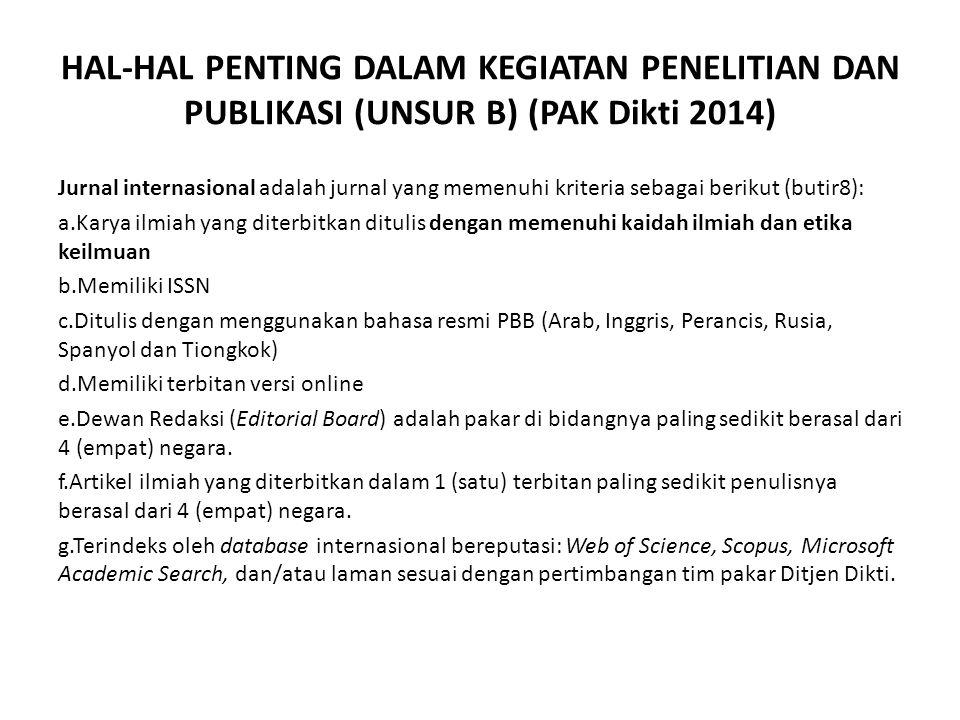 HAL-HAL PENTING DALAM KEGIATAN PENELITIAN DAN PUBLIKASI (UNSUR B) (PAK Dikti 2014) Jurnal internasional adalah jurnal yang memenuhi kriteria sebagai b