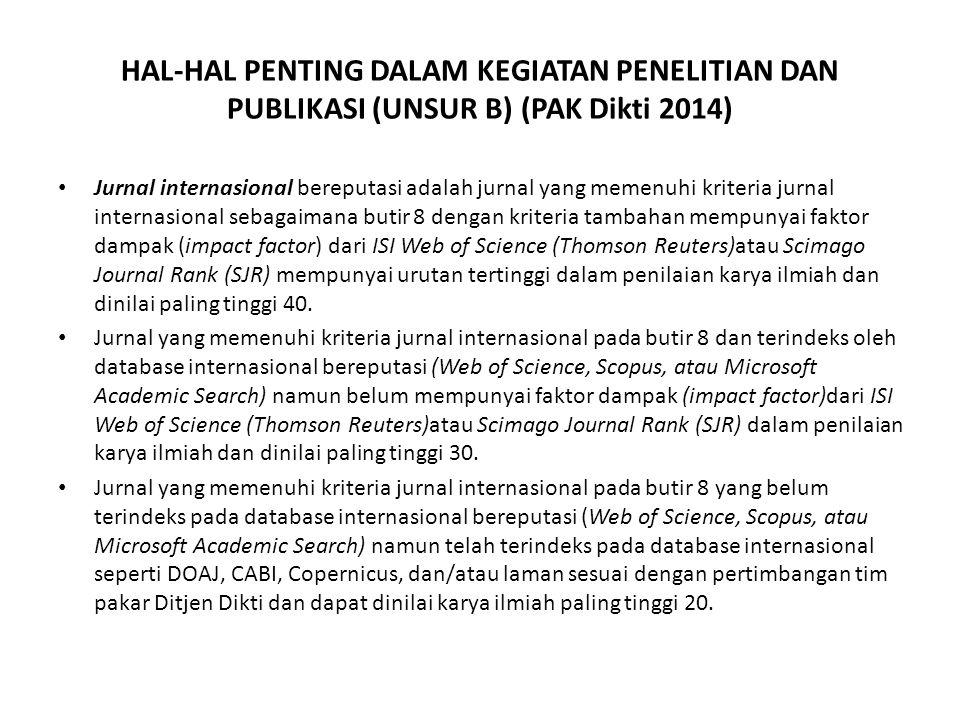 HAL-HAL PENTING DALAM KEGIATAN PENELITIAN DAN PUBLIKASI (UNSUR B) (PAK Dikti 2014) Jurnal internasional bereputasi adalah jurnal yang memenuhi kriteri