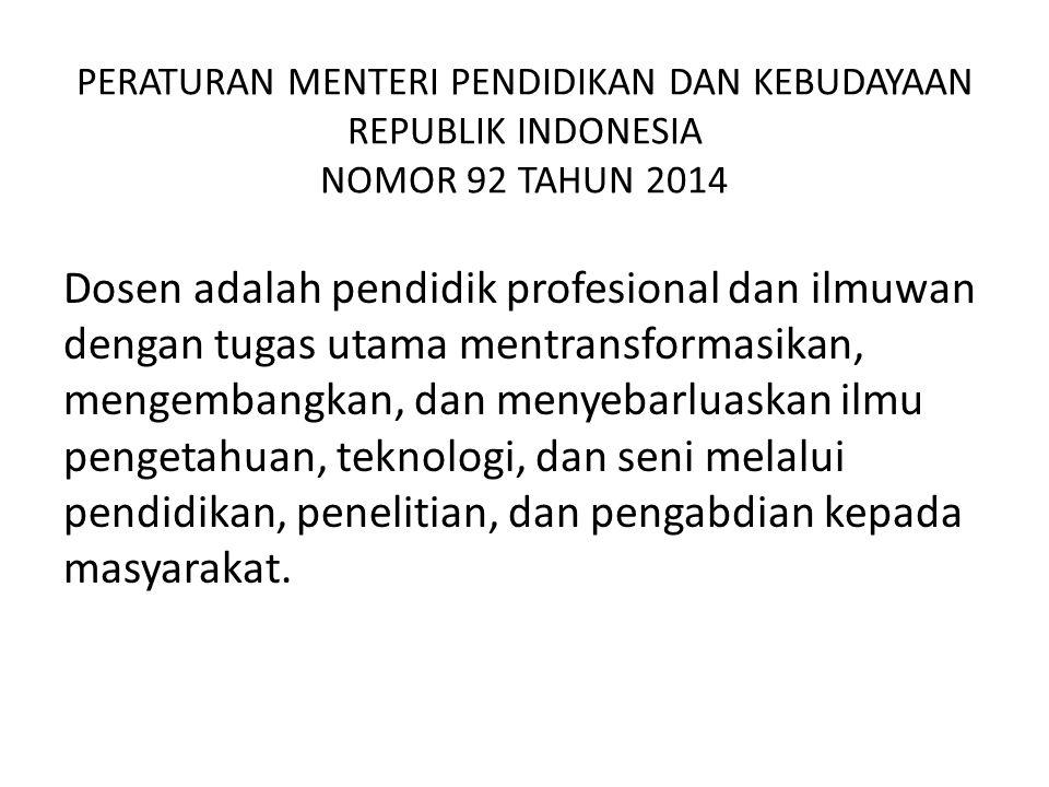 PERATURAN MENTERI PENDIDIKAN DAN KEBUDAYAAN REPUBLIK INDONESIA NOMOR 92 TAHUN 2014 Dosen adalah pendidik profesional dan ilmuwan dengan tugas utama me