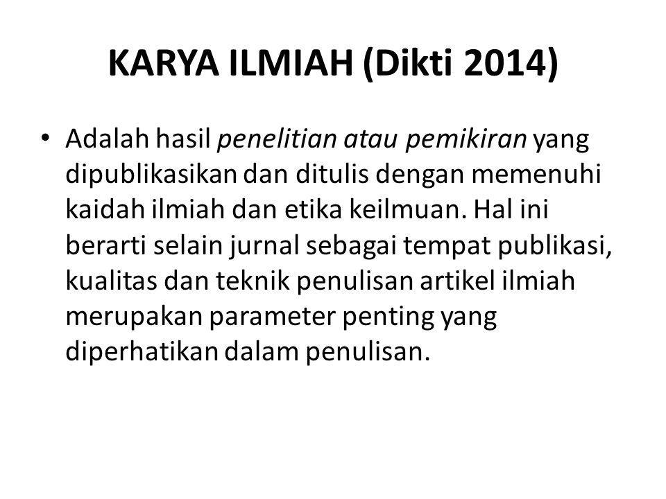 KARYA ILMIAH (Dikti 2014) Adalah hasil penelitian atau pemikiran yang dipublikasikan dan ditulis dengan memenuhi kaidah ilmiah dan etika keilmuan. Hal