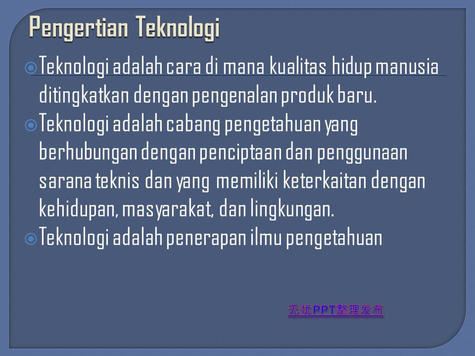  Teknologi adalah cara di mana kualitas hidup manusia ditingkatkan dengan pengenalan produk baru.  Teknologi adalah cabang pengetahuan yang berhubun