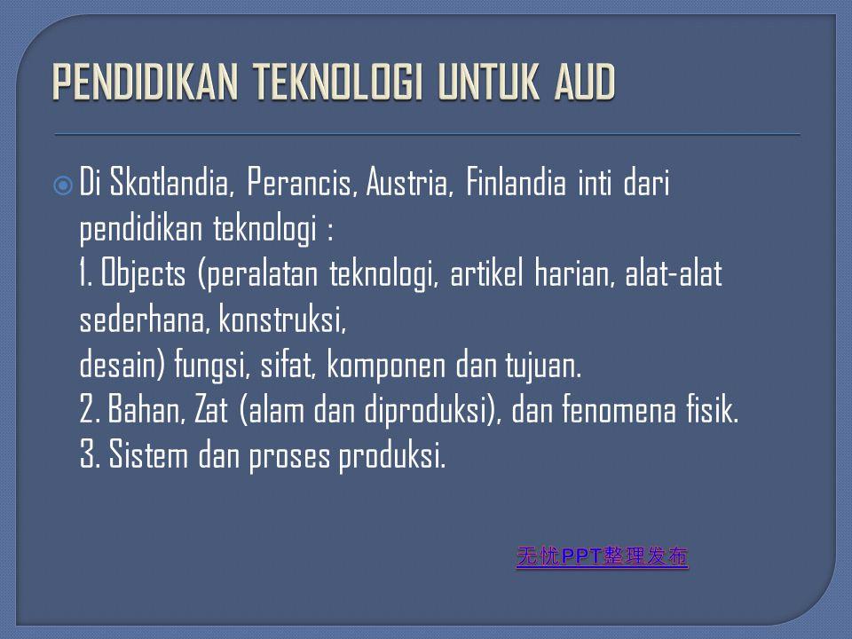  Di Skotlandia, Perancis, Austria, Finlandia inti dari pendidikan teknologi : 1. Objects (peralatan teknologi, artikel harian, alat-alat sederhana, k
