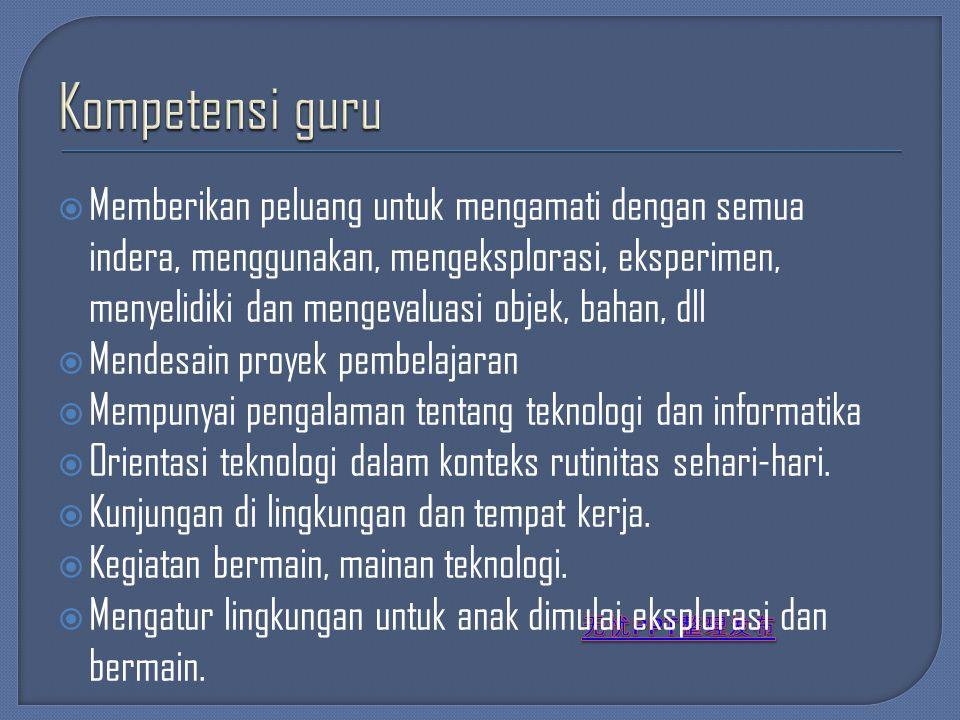  Memberikan peluang untuk mengamati dengan semua indera, menggunakan, mengeksplorasi, eksperimen, menyelidiki dan mengevaluasi objek, bahan, dll  Me