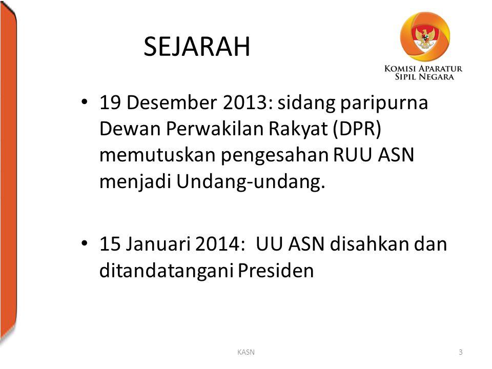 SEJARAH 19 Desember 2013: sidang paripurna Dewan Perwakilan Rakyat (DPR) memutuskan pengesahan RUU ASN menjadi Undang-undang. 15 Januari 2014: UU ASN