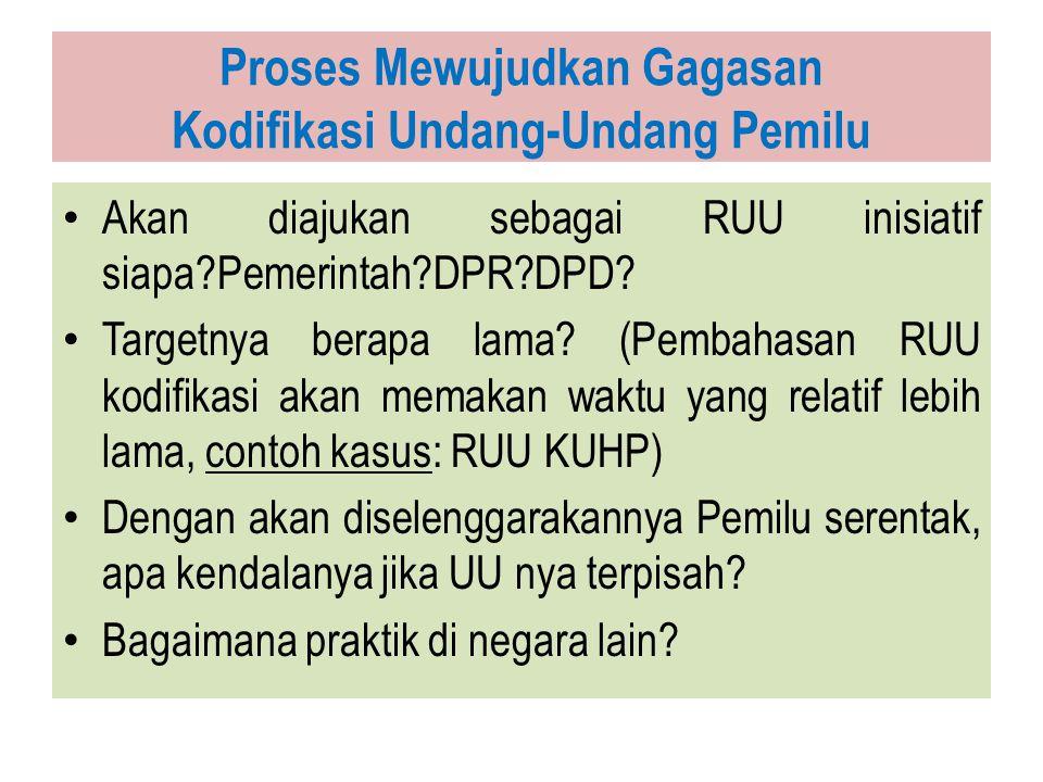 Proses Mewujudkan Gagasan Kodifikasi Undang-Undang Pemilu Akan diajukan sebagai RUU inisiatif siapa?Pemerintah?DPR?DPD.