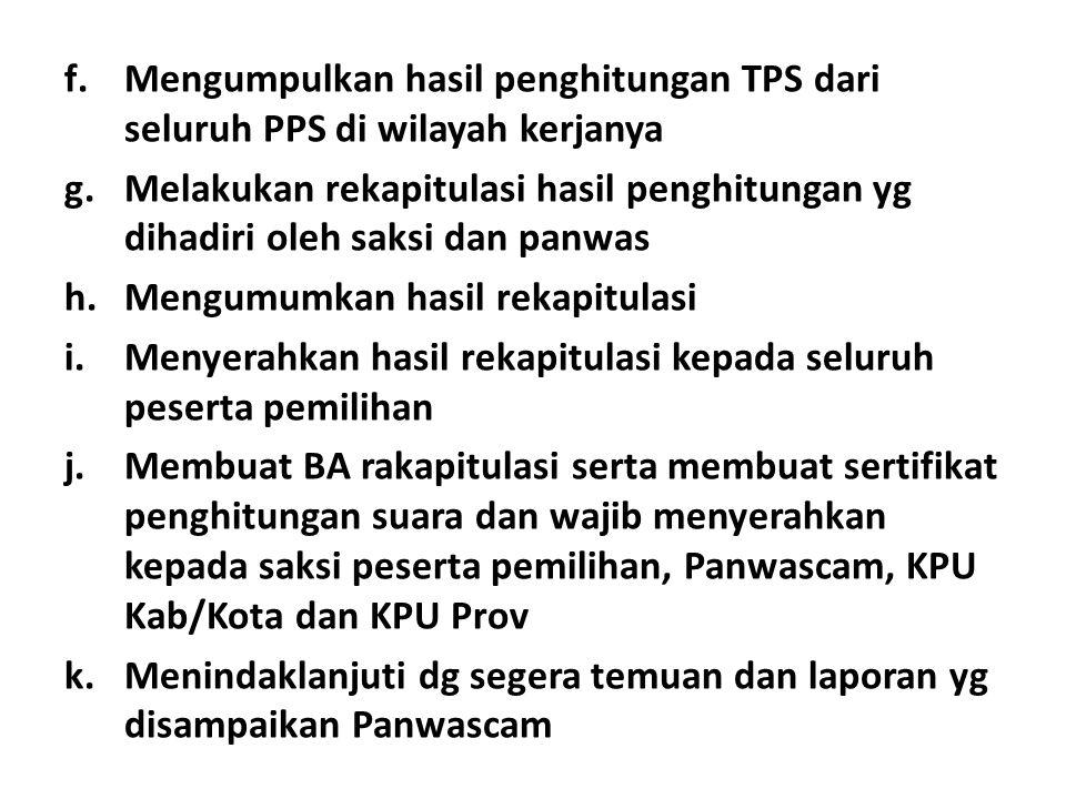f.Mengumpulkan hasil penghitungan TPS dari seluruh PPS di wilayah kerjanya g.Melakukan rekapitulasi hasil penghitungan yg dihadiri oleh saksi dan panw