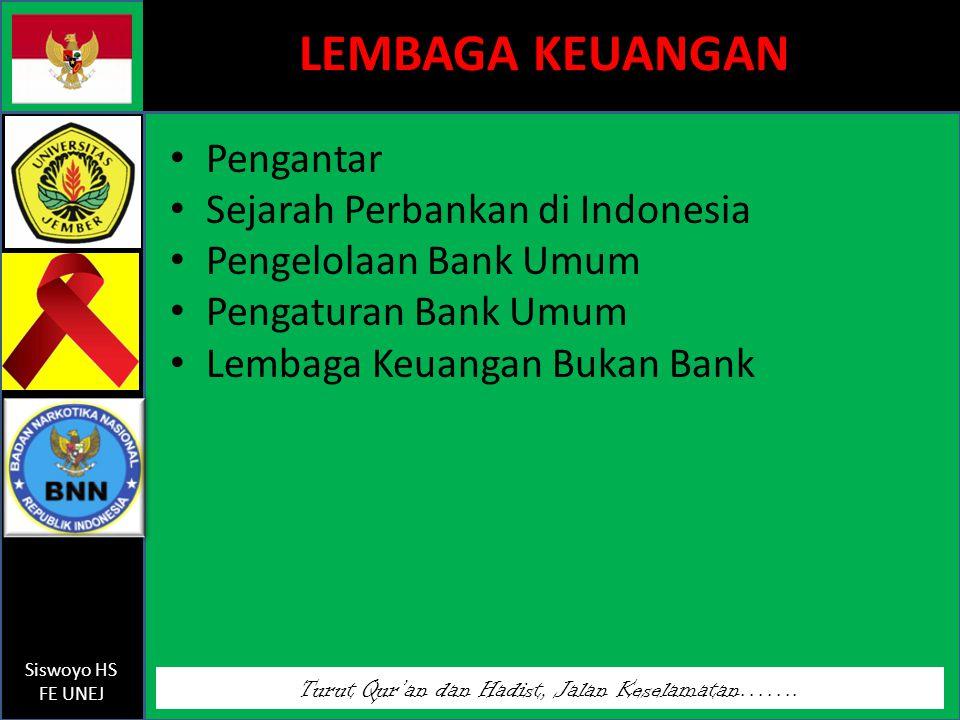 Turut Qur'an dan Hadist, Jalan Keselamatan……. Siswoyo HS FE UNEJ LEMBAGA KEUANGAN Pengantar Sejarah Perbankan di Indonesia Pengelolaan Bank Umum Penga