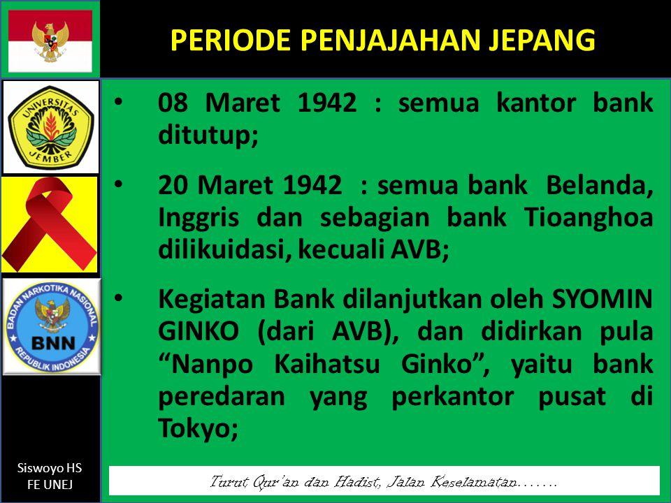 Turut Qur'an dan Hadist, Jalan Keselamatan……. Siswoyo HS FE UNEJ PERIODE PENJAJAHAN JEPANG 08 Maret 1942 : semua kantor bank ditutup; 20 Maret 1942 :