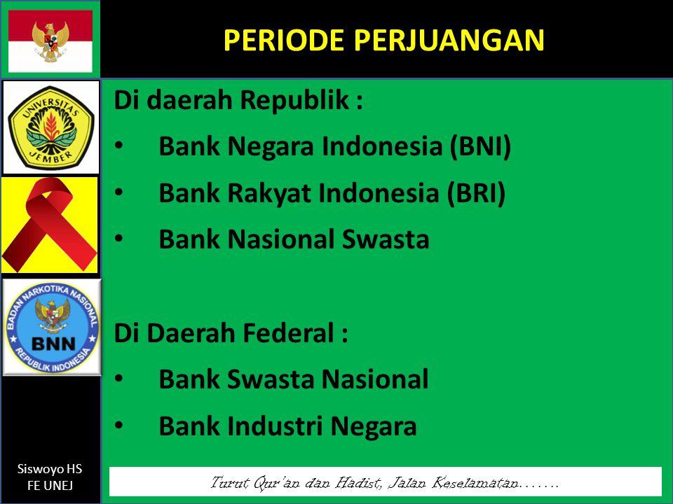 Turut Qur'an dan Hadist, Jalan Keselamatan……. Siswoyo HS FE UNEJ PERIODE PERJUANGAN Di daerah Republik : Bank Negara Indonesia (BNI) Bank Rakyat Indon