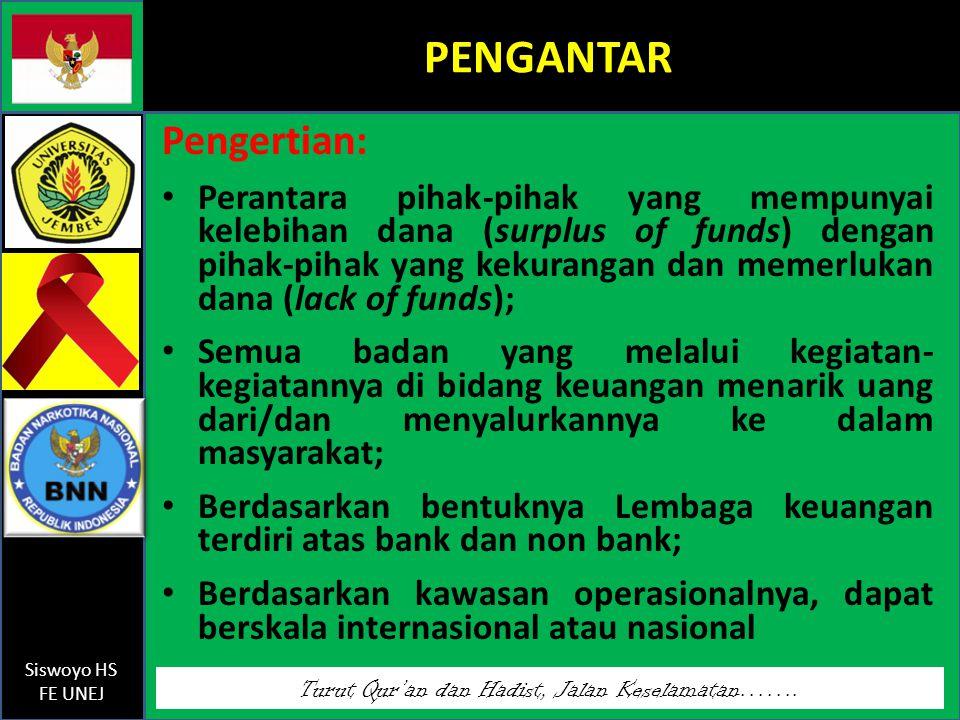 Turut Qur'an dan Hadist, Jalan Keselamatan……. Siswoyo HS FE UNEJ PENGANTAR Pengertian: Perantara pihak-pihak yang mempunyai kelebihan dana (surplus of