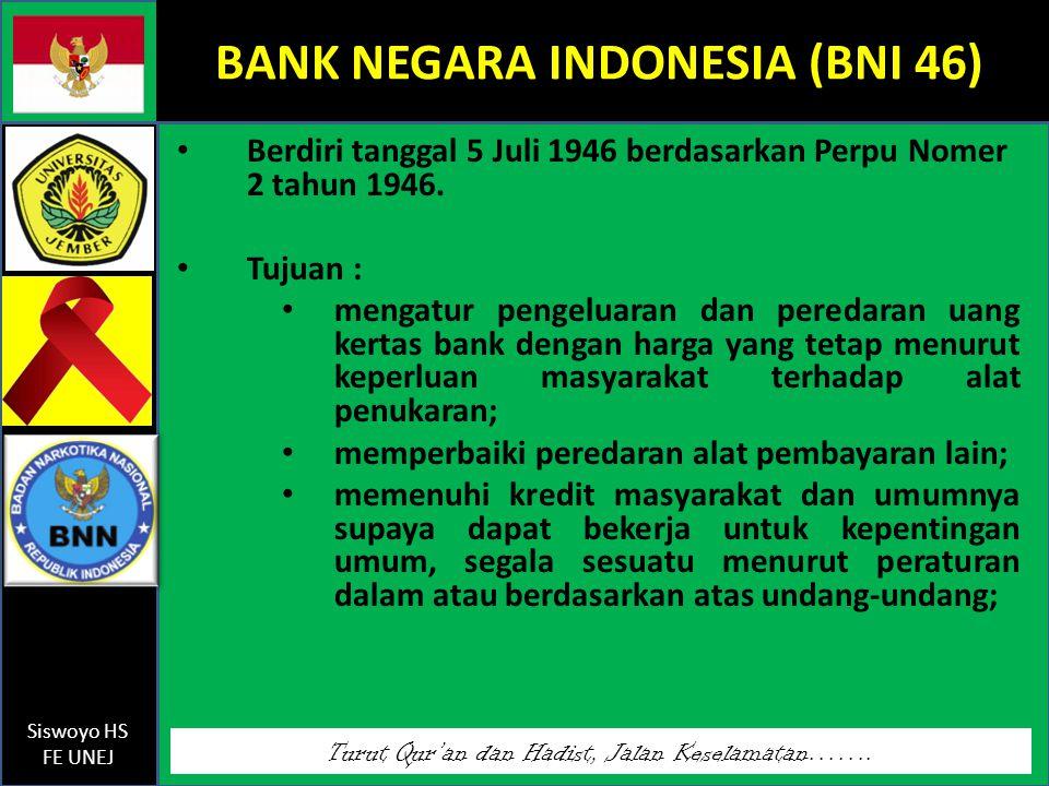 Turut Qur'an dan Hadist, Jalan Keselamatan……. Siswoyo HS FE UNEJ BANK NEGARA INDONESIA (BNI 46) Berdiri tanggal 5 Juli 1946 berdasarkan Perpu Nomer 2