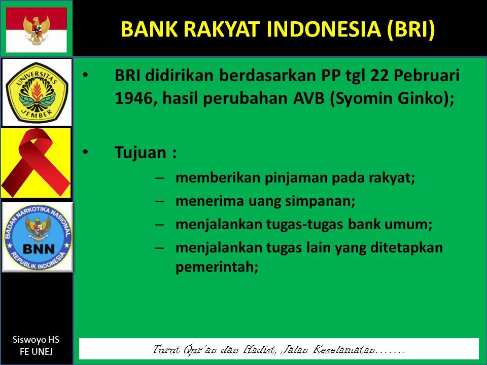 Turut Qur'an dan Hadist, Jalan Keselamatan……. Siswoyo HS FE UNEJ BANK RAKYAT INDONESIA (BRI) BRI didirikan berdasarkan PP tgl 22 Pebruari 1946, hasil