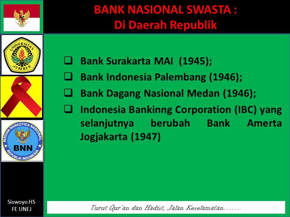 Turut Qur'an dan Hadist, Jalan Keselamatan……. Siswoyo HS FE UNEJ BANK NASIONAL SWASTA : Di Daerah Republik  Bank Surakarta MAI (1945);  Bank Indones