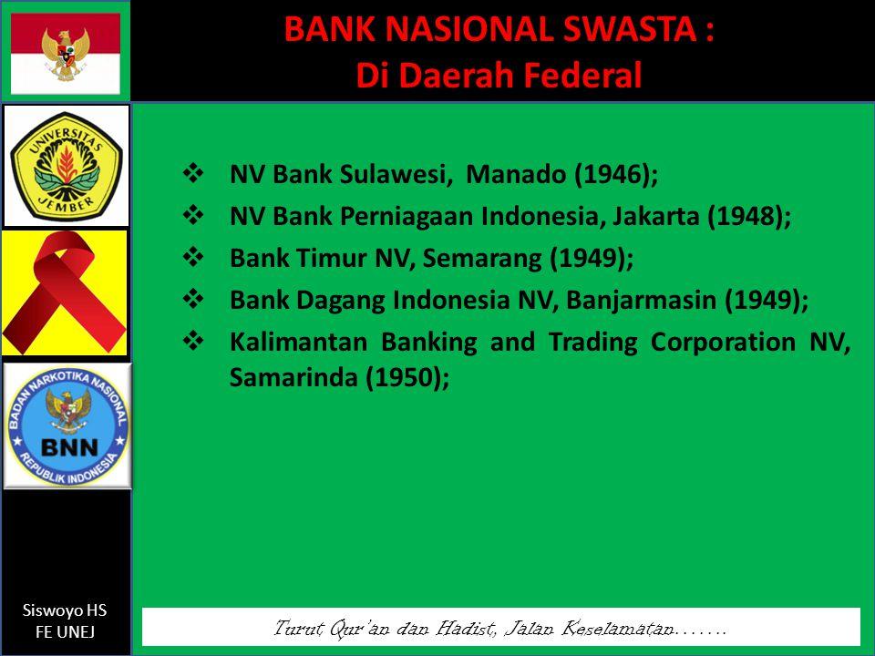 Turut Qur'an dan Hadist, Jalan Keselamatan……. Siswoyo HS FE UNEJ BANK NASIONAL SWASTA : Di Daerah Federal  NV Bank Sulawesi, Manado (1946);  NV Bank