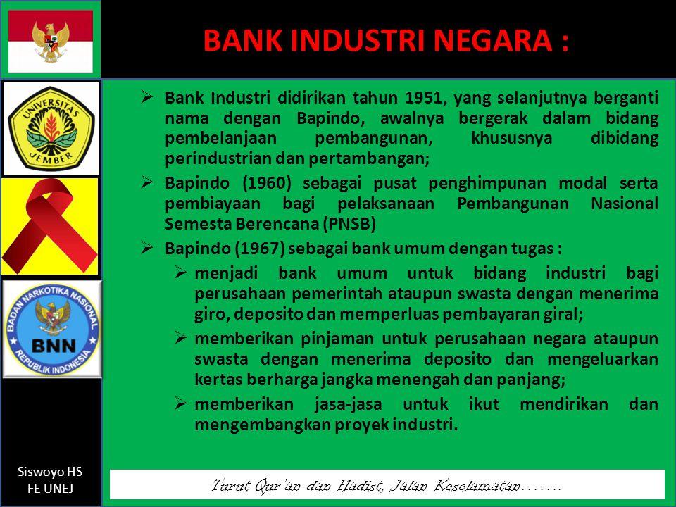Turut Qur'an dan Hadist, Jalan Keselamatan……. Siswoyo HS FE UNEJ BANK INDUSTRI NEGARA :  Bank Industri didirikan tahun 1951, yang selanjutnya bergant