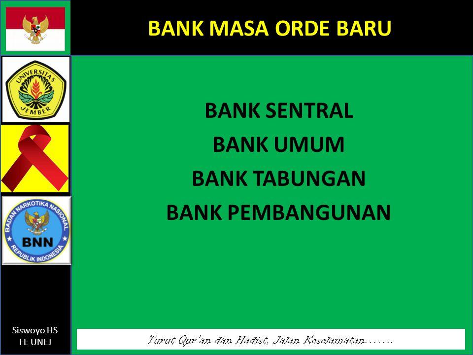 Turut Qur'an dan Hadist, Jalan Keselamatan……. Siswoyo HS FE UNEJ BANK MASA ORDE BARU BANK SENTRAL BANK UMUM BANK TABUNGAN BANK PEMBANGUNAN