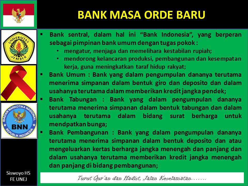 """Turut Qur'an dan Hadist, Jalan Keselamatan……. Siswoyo HS FE UNEJ BANK MASA ORDE BARU  Bank sentral, dalam hal ini """"Bank Indonesia"""", yang berperan seb"""