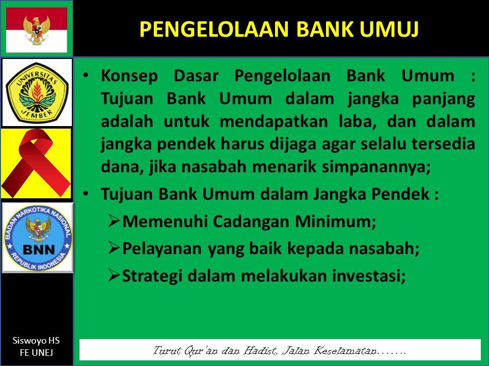 Turut Qur'an dan Hadist, Jalan Keselamatan……. Siswoyo HS FE UNEJ PENGELOLAAN BANK UMUJ Konsep Dasar Pengelolaan Bank Umum : Tujuan Bank Umum dalam jan