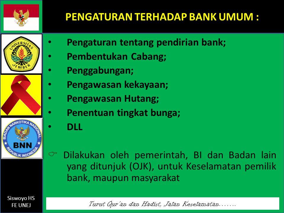Turut Qur'an dan Hadist, Jalan Keselamatan……. Siswoyo HS FE UNEJ PENGATURAN TERHADAP BANK UMUM : Pengaturan tentang pendirian bank; Pembentukan Cabang