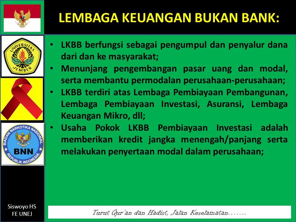 Turut Qur'an dan Hadist, Jalan Keselamatan……. Siswoyo HS FE UNEJ LEMBAGA KEUANGAN BUKAN BANK: LKBB berfungsi sebagai pengumpul dan penyalur dana dari