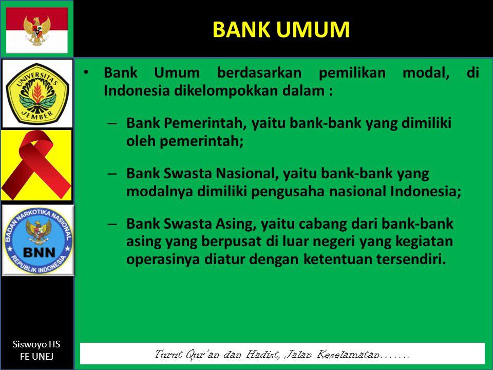 Turut Qur'an dan Hadist, Jalan Keselamatan……. Siswoyo HS FE UNEJ BANK UMUM Bank Umum berdasarkan pemilikan modal, di Indonesia dikelompokkan dalam : –