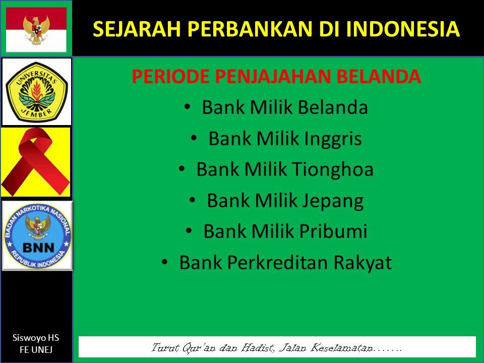 Turut Qur'an dan Hadist, Jalan Keselamatan……. Siswoyo HS FE UNEJ SEJARAH PERBANKAN DI INDONESIA PERIODE PENJAJAHAN BELANDA Bank Milik Belanda Bank Mil