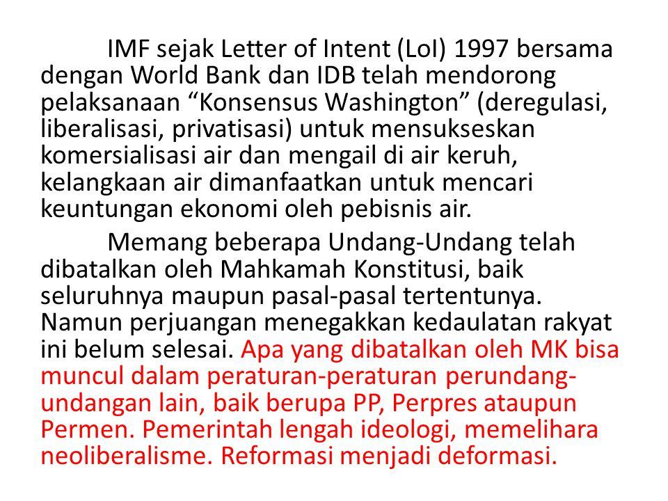 "IMF sejak Letter of Intent (LoI) 1997 bersama dengan World Bank dan IDB telah mendorong pelaksanaan ""Konsensus Washington"" (deregulasi, liberalisasi,"