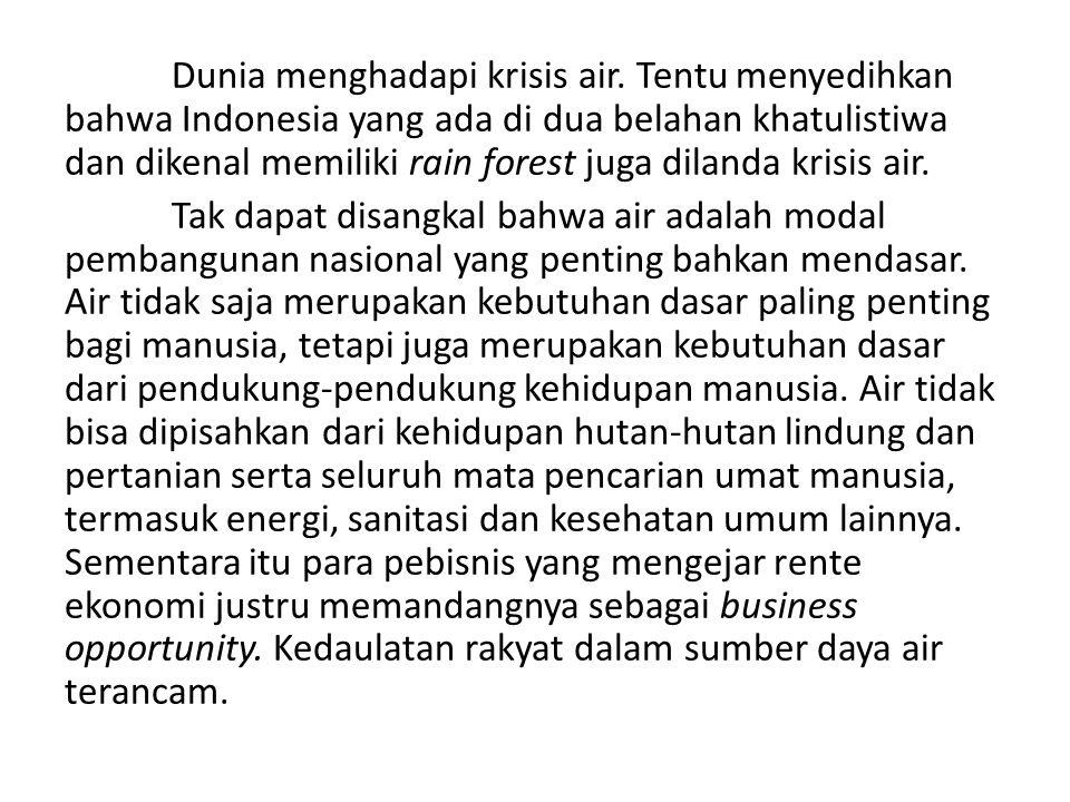 Dunia menghadapi krisis air. Tentu menyedihkan bahwa Indonesia yang ada di dua belahan khatulistiwa dan dikenal memiliki rain forest juga dilanda kris