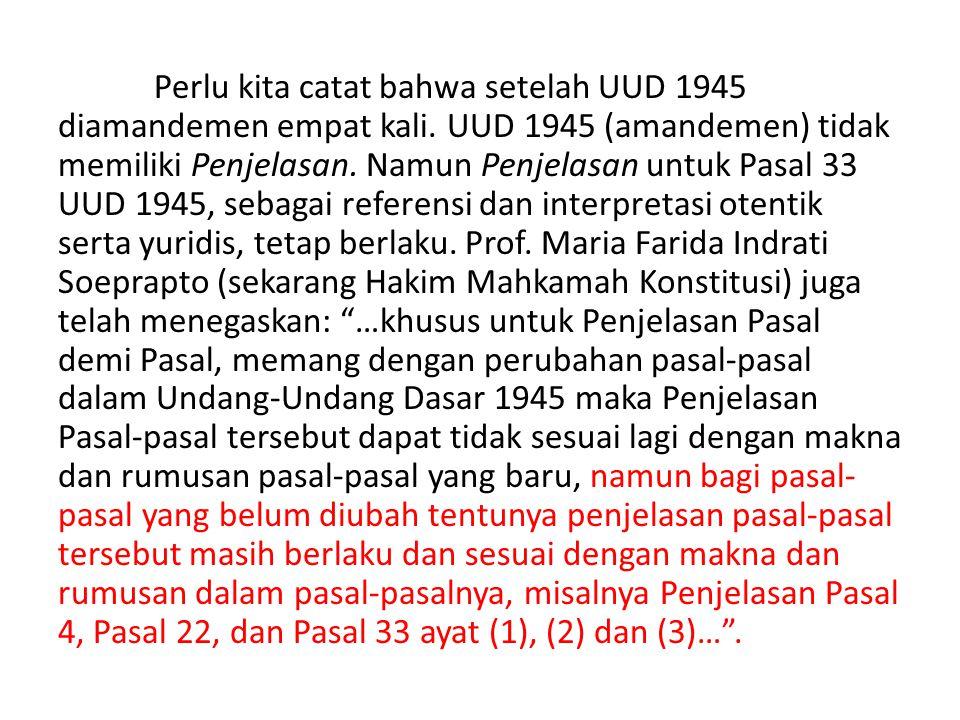 Perlu kita catat bahwa setelah UUD 1945 diamandemen empat kali. UUD 1945 (amandemen) tidak memiliki Penjelasan. Namun Penjelasan untuk Pasal 33 UUD 19