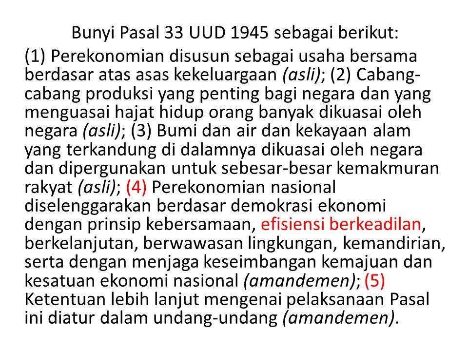 Bunyi Pasal 33 UUD 1945 sebagai berikut: (1) Perekonomian disusun sebagai usaha bersama berdasar atas asas kekeluargaan (asli); (2) Cabang- cabang pro