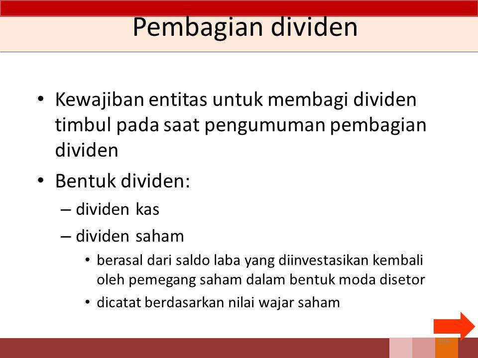 Kewajiban entitas untuk membagi dividen timbul pada saat pengumuman pembagian dividen Bentuk dividen: – dividen kas – dividen saham berasal dari saldo