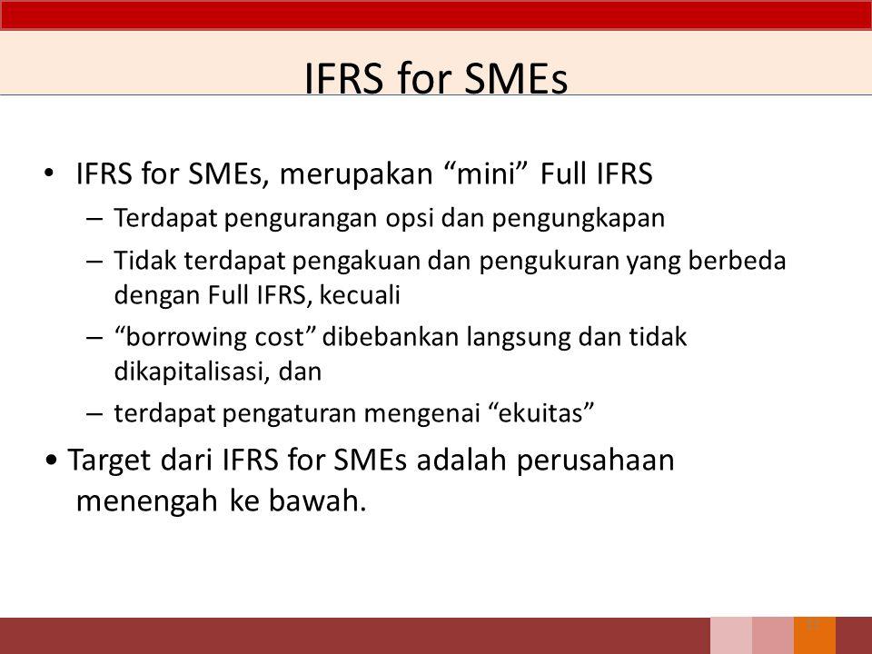 """IFRS for SMEs IFRS for SMEs, merupakan """"mini"""" Full IFRS – Terdapat pengurangan opsi dan pengungkapan – Tidak terdapat pengakuan dan pengukuran yang be"""